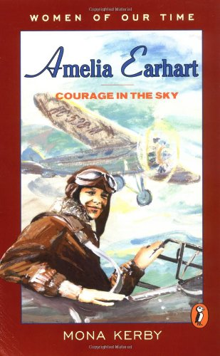 Amelia Earhart: Courage in the Sky (Women of Our Time) - Mona Kerby