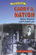 Carry A. Nation: Saloon Smasher and Prohibitionist