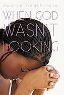 When God Wasn't Looking - Heath-Tate, Eunice