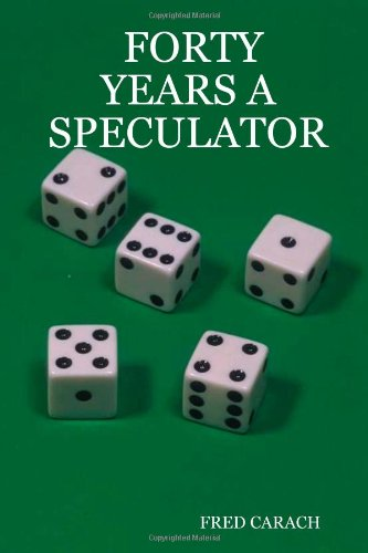 Forty Years A Speculator - Fred Carach