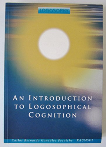 An Introduction to Logosophical Cognition - Carlos Bernardo Gonzalez Pecotche (Raumsol)