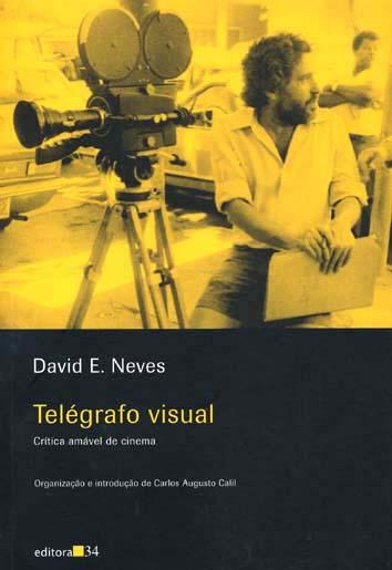 Telégrafo visual : crítica amável de cinema. - Neves, David E. -