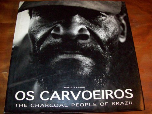 Os Carvoeiros: The Charcoal People of Brazil - Prado, Marcos
