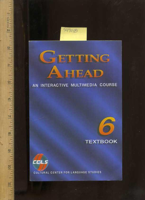 Getting Ahead : An Interactive Multimedia Course : Book 6 / Six : a Specially Designed Course Containing Special Drills Geared to Meed the Needs of Native Speakers of Different Languages [critical Practical Study ; Review Reference, primer] - Lima, Waldyr, Melissa Mitchell, Melanie Littlewood, H. Paige Graham, Anna McHugh, Michele Andrea Markowitz, Victor H. Brunnelle, Carl Waker, Willard A. Oliver, Carl M. Lewis, Robert Merola, Michael J. Merola, Mary Lane, Sidney Silver et al