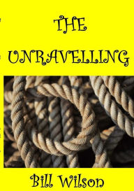 THE UNRAVELLING - Bill Wilson