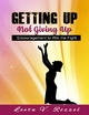 Getting Up Not Giving Up - Leeta V. Rozzel