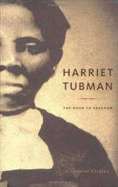 Harriet Tubman: The Road to Freedom - Clinton, Catherine
