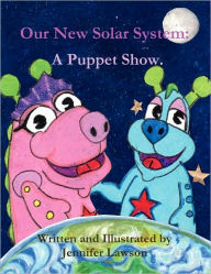 Our New Solar System: A Puppet Show - Jennifer Lawson