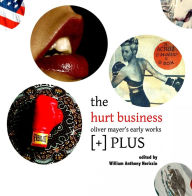 The Hurt Business: Oliver Mayer's Early Works [+] PLUS - William Anthony Nericcio