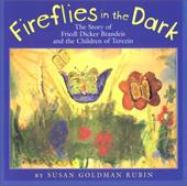 Fireflies in the Dark: The Story of Friedl Dicker-Brandeis and the Children of Terezin - Rubin, Susan Goldman