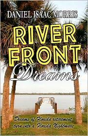 Riverfront Dreams: A retirement Nightmare - Daniel Morris