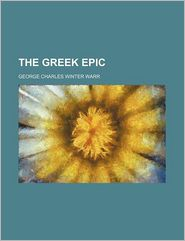 The Greek Epic - George Charles Winter Warr