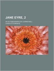 Jane Eyre, 1; An Autobiography By Currer Bell - Charlotte Bronte