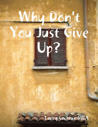 Why Don't You Just Give Up? - Mr. Larry Cochran MBA