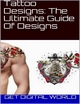 Tattoo Designs: The Ultimate Guide Of Designs