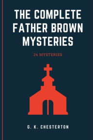 The Complete Father Brown Mysteries - G. K. Chesterton