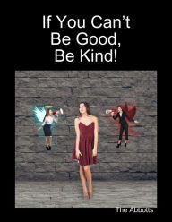 If You Can't Be Good, Be Kind! - The Abbotts