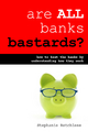 Are All Banks Bastards? - Stephanie PhD Retchless