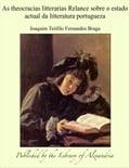 As theocracias litterarias Relance sobre o estado actual da litteratura portugueza - Joaquim Teófilo Fernandes Braga