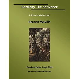 Bartleby The Scrivener A Story of Wall-street. [EasyRead Super Large 20pt Edition] - Herman Melville