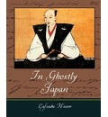 In Ghostly Japan - Lafcadio Hearn - Hearn Lafcadio Hearn