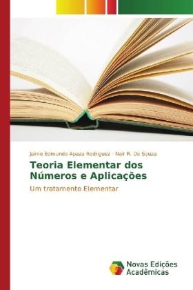 Teoria Elementar dos Números e Aplicações - Um tratamento Elementar - Apaza Rodriguez, Jaime Edmundo / De Souza, Nair R.