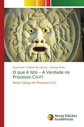 O que é Isto - A Verdade no Processo Civil? : Novo Código de Processo Civil
