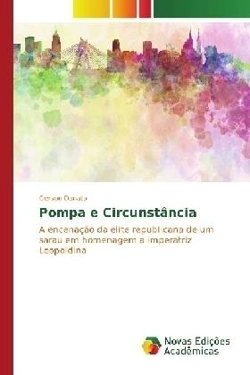 Pompa e Circunstância - A encenação da elite republicana de um sarau em homenagem a imperatriz Leopoldina - Donato, Gerson