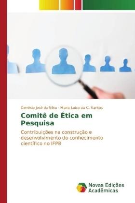 Comitê de Ética em Pesquisa - Contribuições na construção e desenvolvimento do conhecimento científico no IFPB - Silva, Genésio José da / Santos, Maria Luiza da C.