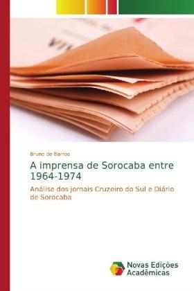 A imprensa de Sorocaba entre 1964-1974 - Análise dos jornais Cruzeiro do Sul e Diário de Sorocaba - de Barros, Bruno