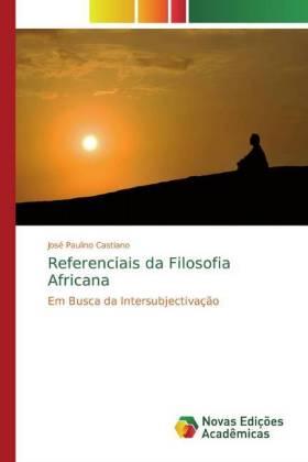 Referenciais da Filosofia Africana - Em Busca da Intersubjectivação - Castiano, José Paulino