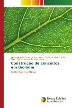 Construção de conceitos em Biologia - Reflexões e práticas - Moul, Renato Araújo Torres de Melo / Lins da Silva, Flávia Carolina / Moura, Maria Iracema Barbosa