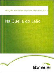 Na Guella do Leão - António Maria José de Melo Silva César e Meneses Sabugosa