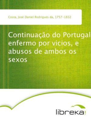 Continuação do Portugal enfermo por vicios, e abusos de ambos os sexos - José Daniel Rodrigues da Costa