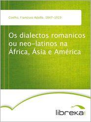 Os dialectos romanicos ou neo-latinos na África, Ásia e América