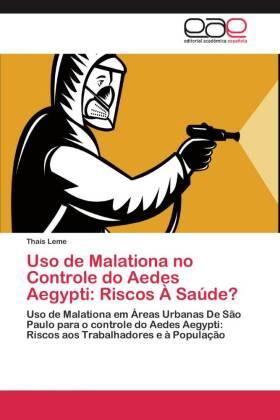 Uso de Malationa no Controle do Aedes Aegypti: Riscos À Saúde? - Uso de Malationa em Áreas Urbanas De São Paulo para o controle do Aedes Aegypti: Riscos aos Trabalhadores e à População - Leme, Thaís
