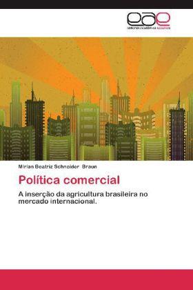 Política comercial - A inserção da agricultura brasileira no mercado internacional. - Braun, Mirian Beatriz Schneider