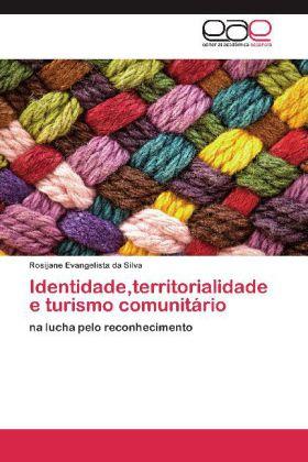 Identidade,territorialidade e turismo comunitário - na lucha pelo reconhecimento - Evangelista da Silva, Rosijane