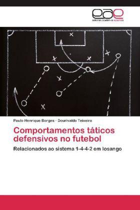 Comportamentos táticos defensivos no futebol - Relacionados ao sistema 1-4-4-2 em losango - Borges, Paulo Henrique / Teixeira, Dourivaldo