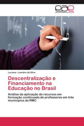Descentralização e Financiamento na Educação no Brasil - Análise da aplicação de recursos em formação continuada de professores em três municípios da RMC - Leandro da Silva, Luciana