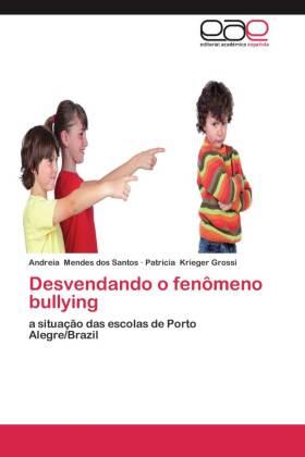 Desvendando o fenômeno bullying - a situação das escolas de Porto Alegre/Brazil - Mendes dos Santos, Andreia / Krieger Grossi, Patricia