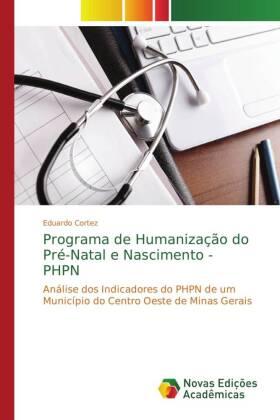 Programa de Humanização do Pré-Natal e Nascimento - PHPN - Análise dos Indicadores do PHPN de um Município do Centro Oeste de Minas Gerais - Cortez, Eduardo