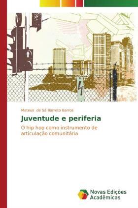 Juventude e periferia - O hip hop como instrumento de articulação comunitária - de Sá Barreto Barros, Mateus