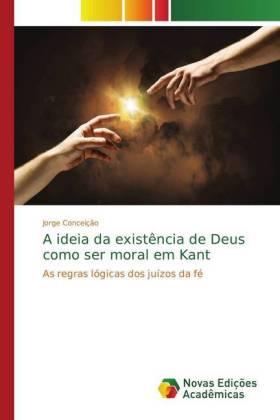 A ideia da existência de Deus como ser moral em Kant - As regras lógicas dos juízos da fé