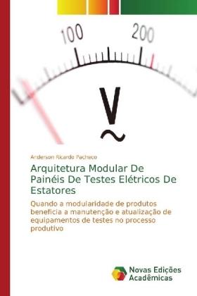 Arquitetura Modular De Painéis De Testes Elétricos De Estatores - Quando a modularidade de produtos beneficia a manutenção e atualização de equipamentos de testes no processo produtivo - Pacheco, Anderson Ricardo