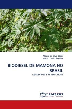 BIODIESEL DE MAMONA NO BRASIL - REALIDADES E PERSPECTIVAS - Silva César, Aldara da / Otávio Batalha, Mário
