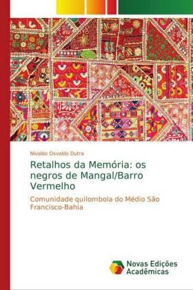 Retalhos da Memória: os negros de Mangal/Barro Vermelho - Comunidade quilombola do Médio São Francisco-Bahia - Dutra, Nivaldo Osvaldo
