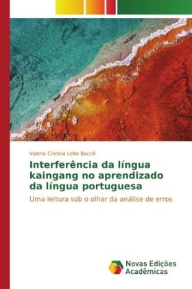 Interferência da língua kaingang no aprendizado da língua portuguesa - Uma leitura sob o olhar da análise de erros - Leite Baccili, Valeria Cristina