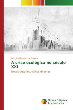 A crise ecológica no século XXI - Novos desafios, velhos dilemas - Menezes de Oliveira, Douglas