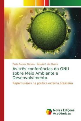 As três conferências da ONU sobre Meio Ambiente e Desenvolvimento - Repercussões na política externa brasileira - Gomes Moreira, Paula / de Oliveira, Natália C.